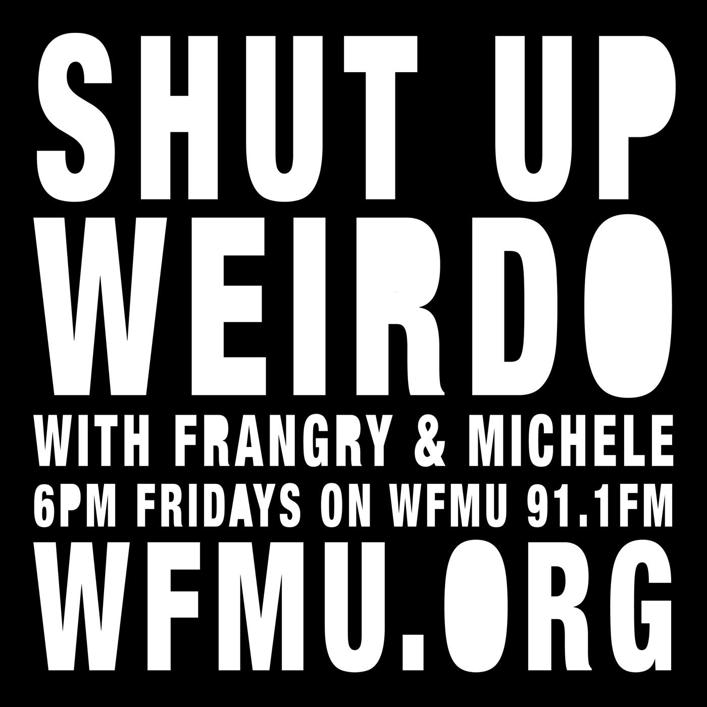 Shut Up, Weirdo with Frangry and Michele | WFMU